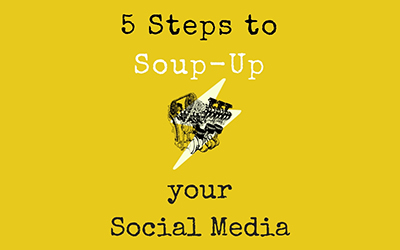 5 Steps to Soup-Up your Social Media